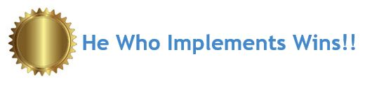 He who Implements Wins!!