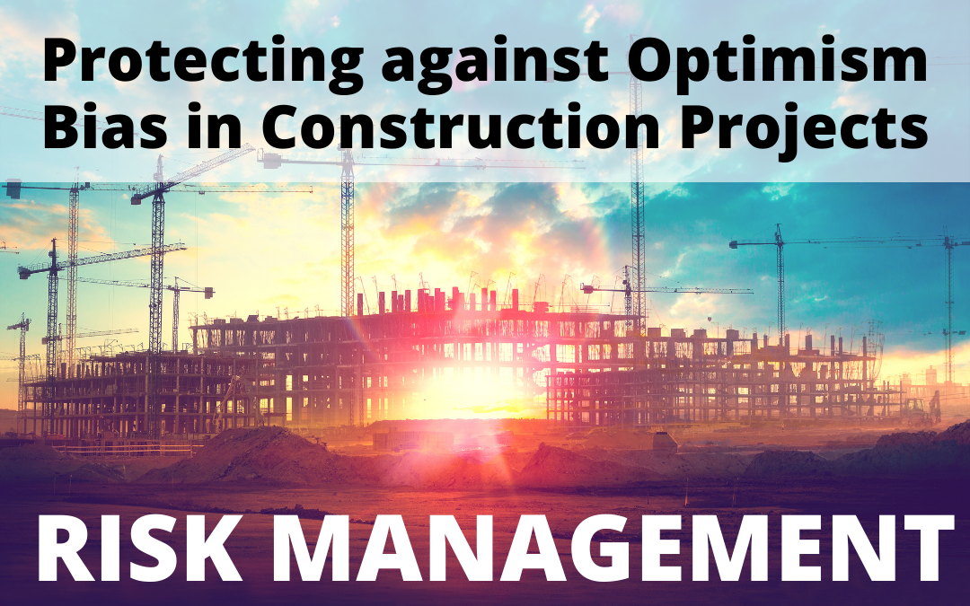 Protecting against Optimism Bias in Construction Projects