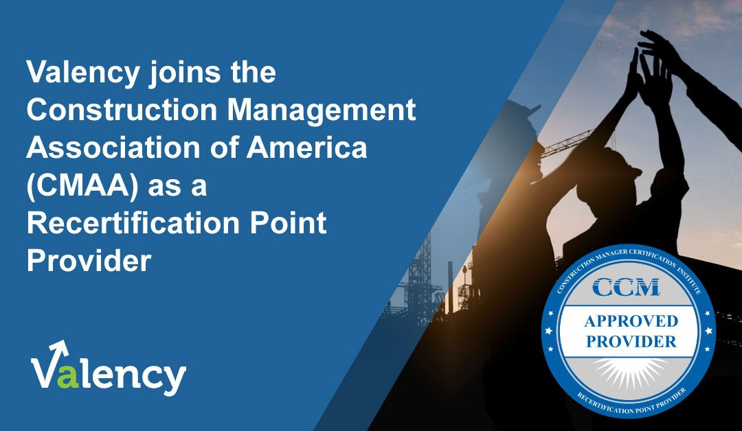 Valency joins the Construction Management Association of America (CMAA) as a Recertification Point Provider